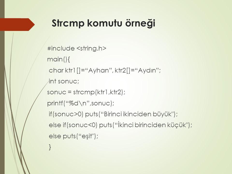 Strcmp komutu örneği main(){ char ktr1[]= Ayhan , ktr2[]= Aydın ;